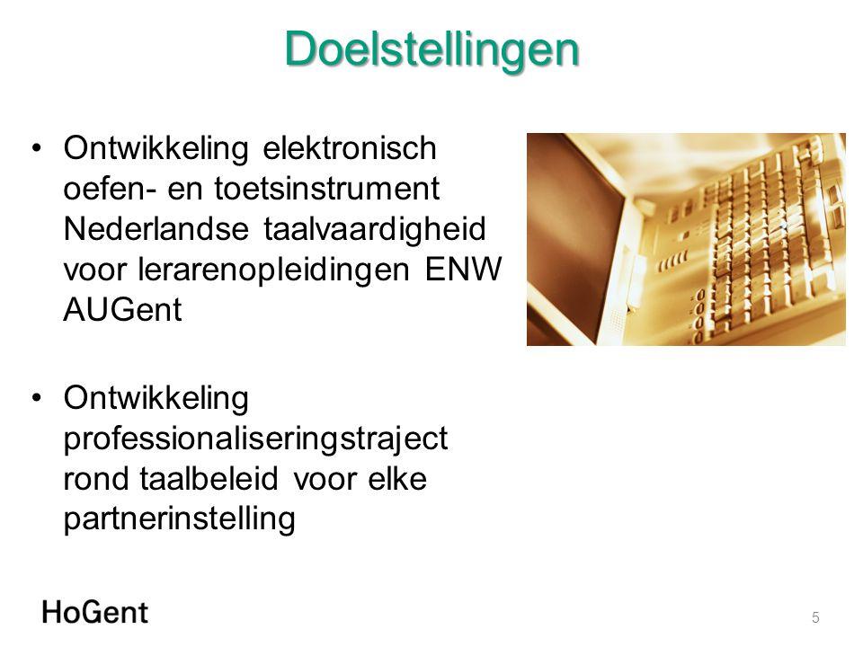 Doelstellingen Ontwikkeling elektronisch oefen- en toetsinstrument Nederlandse taalvaardigheid voor lerarenopleidingen ENW AUGent Ontwikkeling professionaliseringstraject rond taalbeleid voor elke partnerinstelling 5