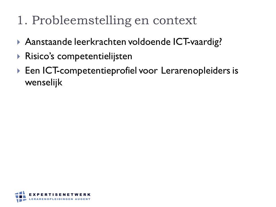 1. Probleemstelling en context  Aanstaande leerkrachten voldoende ICT-vaardig?  Risico's competentielijsten  Een ICT-competentieprofiel voor Lerare