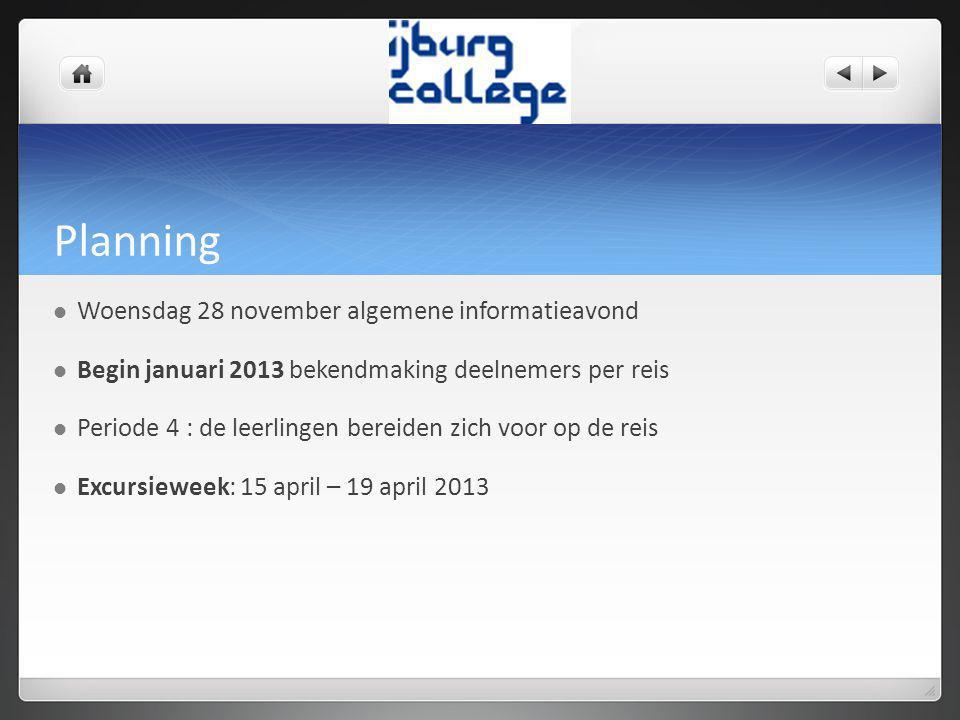 Planning Woensdag 28 november algemene informatieavond Begin januari 2013 bekendmaking deelnemers per reis Periode 4 : de leerlingen bereiden zich voo