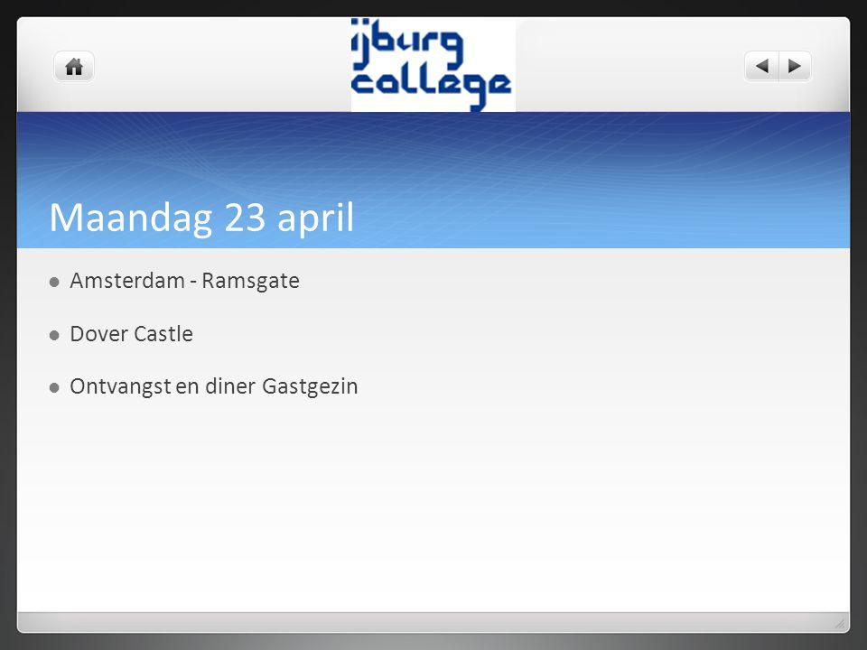 Maandag 23 april Amsterdam - Ramsgate Dover Castle Ontvangst en diner Gastgezin