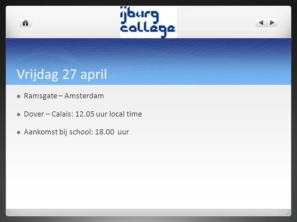Vrijdag 27 april Ramsgate – Amsterdam Dover – Calais: 12.05 uur local time Aankomst bij school: 18.00 uur