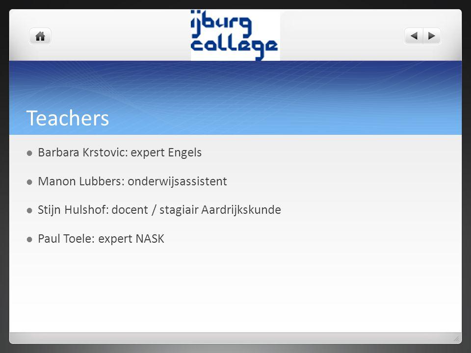 Teachers Barbara Krstovic: expert Engels Manon Lubbers: onderwijsassistent Stijn Hulshof: docent / stagiair Aardrijkskunde Paul Toele: expert NASK