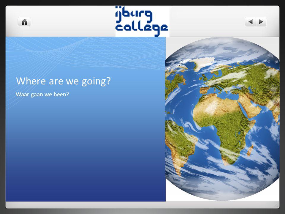 Waar gaan we heen? Where are we going?