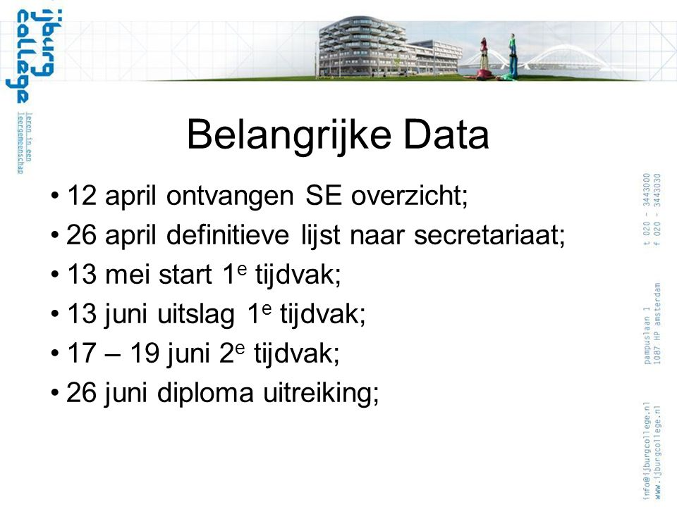 Belangrijke Data 12 april ontvangen SE overzicht; 26 april definitieve lijst naar secretariaat; 13 mei start 1 e tijdvak; 13 juni uitslag 1 e tijdvak;