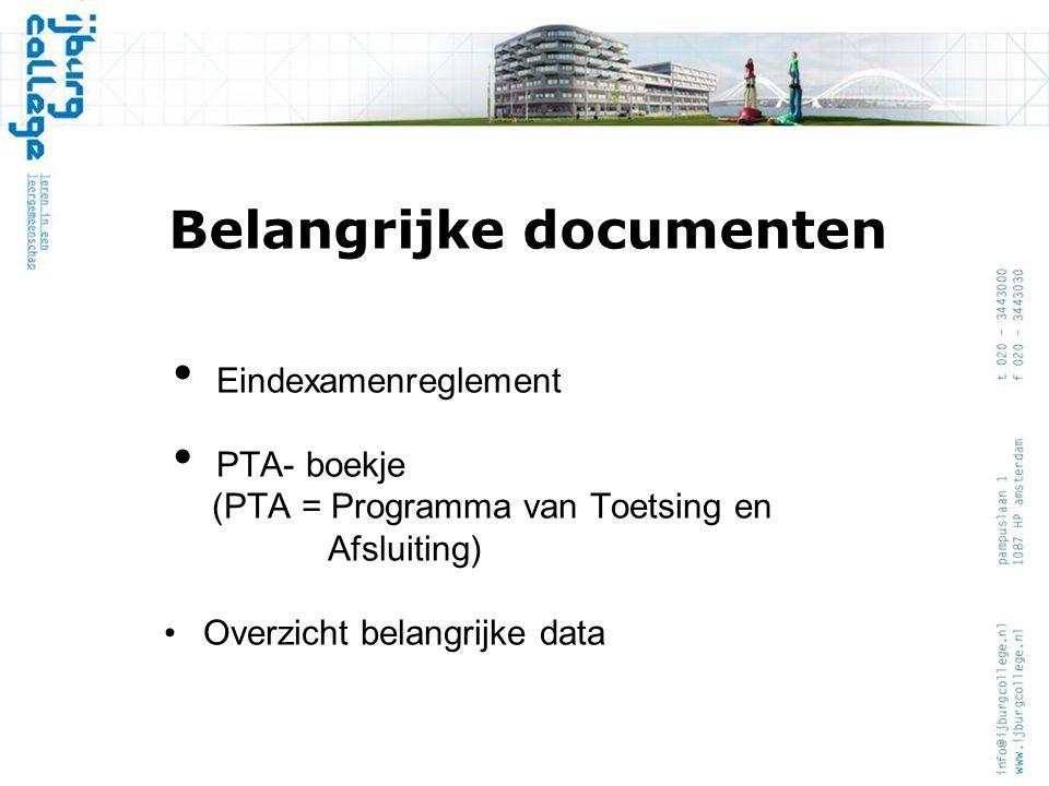 Belangrijke documenten Eindexamenreglement PTA- boekje (PTA = Programma van Toetsing en Afsluiting) Overzicht belangrijke data