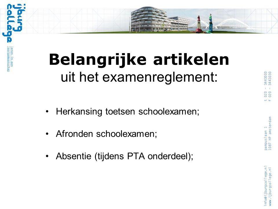 Belangrijke artikelen uit het examenreglement: Herkansing toetsen schoolexamen; Afronden schoolexamen; Absentie (tijdens PTA onderdeel);