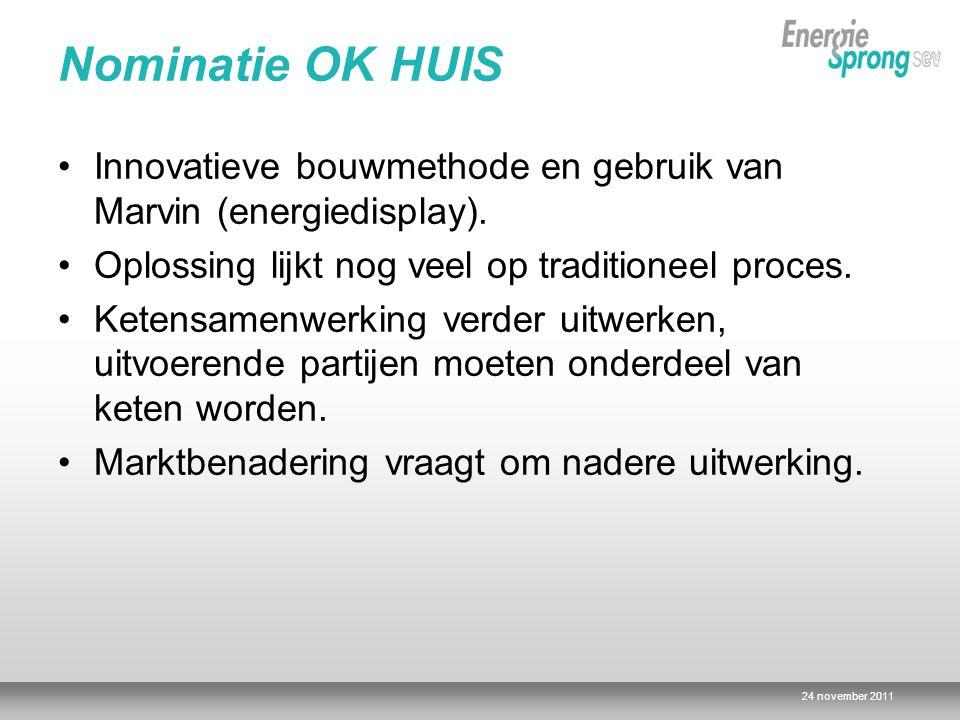 24 november 2011 Nominatie OK HUIS Innovatieve bouwmethode en gebruik van Marvin (energiedisplay). Oplossing lijkt nog veel op traditioneel proces. Ke