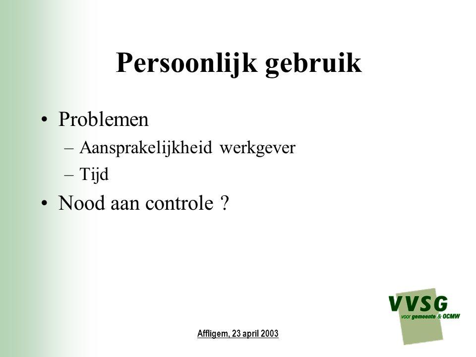 Affligem, 23 april 2003 Persoonlijk gebruik Problemen –Aansprakelijkheid werkgever –Tijd Nood aan controle ?