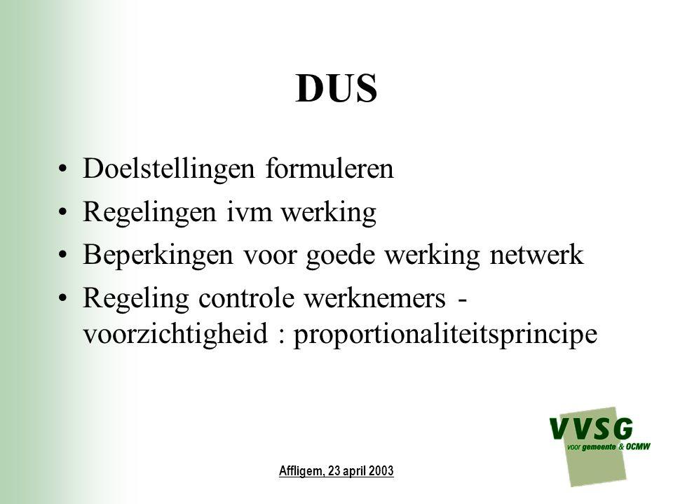Affligem, 23 april 2003 DUS Doelstellingen formuleren Regelingen ivm werking Beperkingen voor goede werking netwerk Regeling controle werknemers - voo