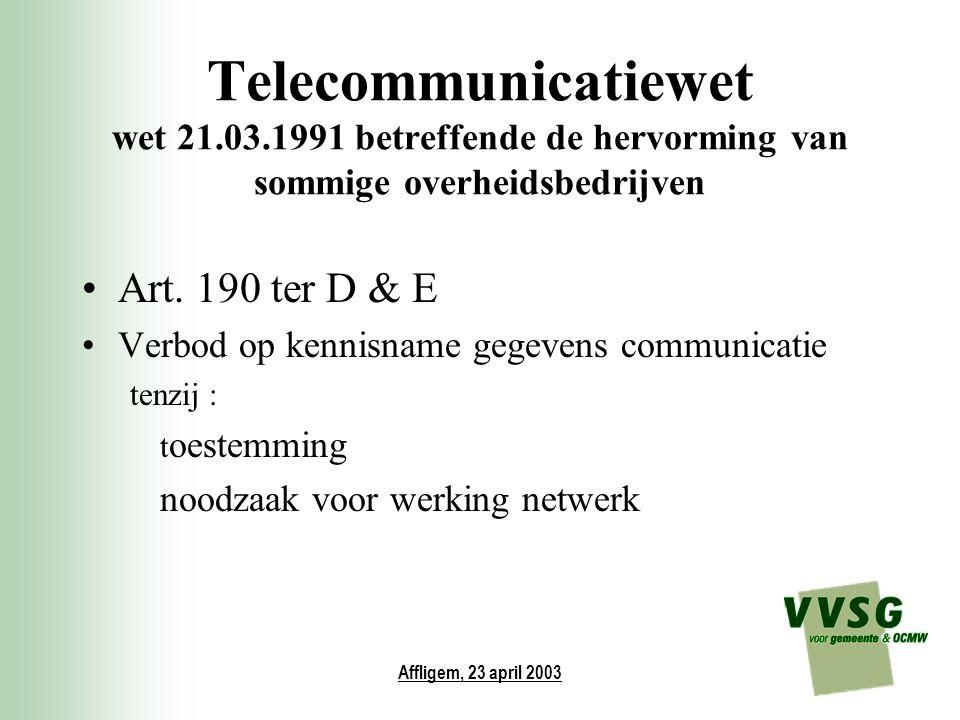 Affligem, 23 april 2003 Telecommunicatiewet wet 21.03.1991 betreffende de hervorming van sommige overheidsbedrijven Art. 190 ter D & E Verbod op kenni