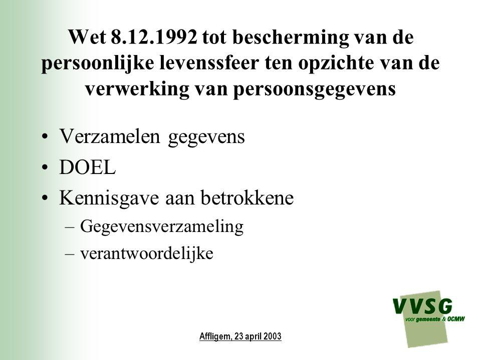 Affligem, 23 april 2003 Wet 8.12.1992 tot bescherming van de persoonlijke levenssfeer ten opzichte van de verwerking van persoonsgegevens Verzamelen g