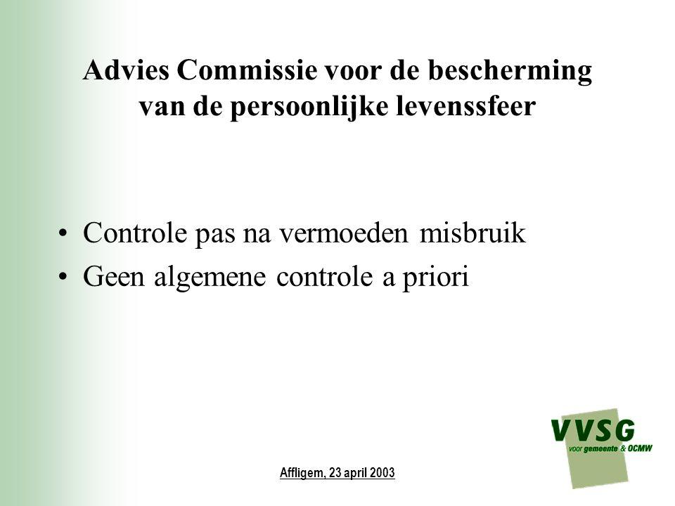 Affligem, 23 april 2003 Advies Commissie voor de bescherming van de persoonlijke levenssfeer Controle pas na vermoeden misbruik Geen algemene controle