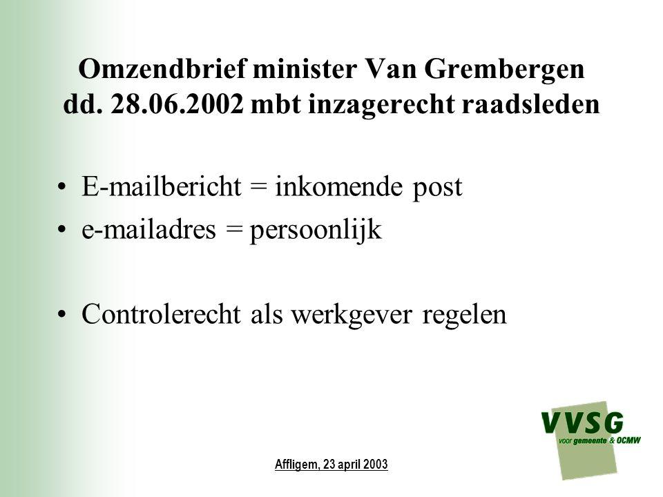Affligem, 23 april 2003 Omzendbrief minister Van Grembergen dd. 28.06.2002 mbt inzagerecht raadsleden E-mailbericht = inkomende post e-mailadres = per