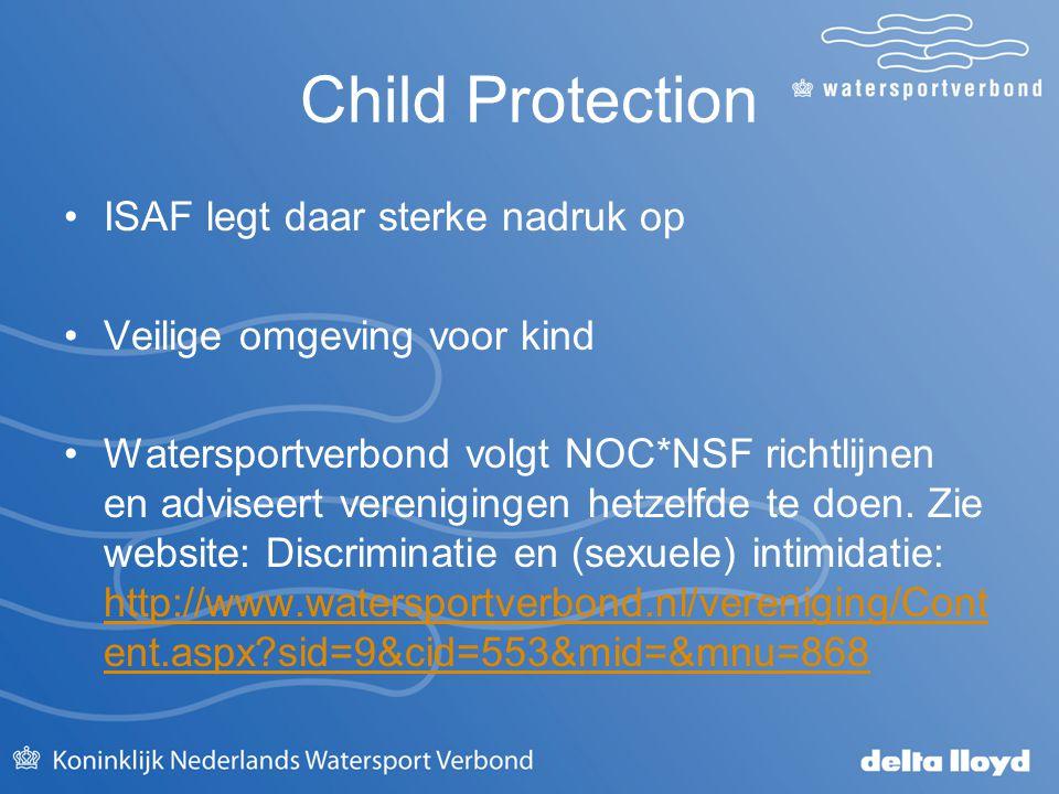 Child Protection ISAF legt daar sterke nadruk op Veilige omgeving voor kind Watersportverbond volgt NOC*NSF richtlijnen en adviseert verenigingen hetz