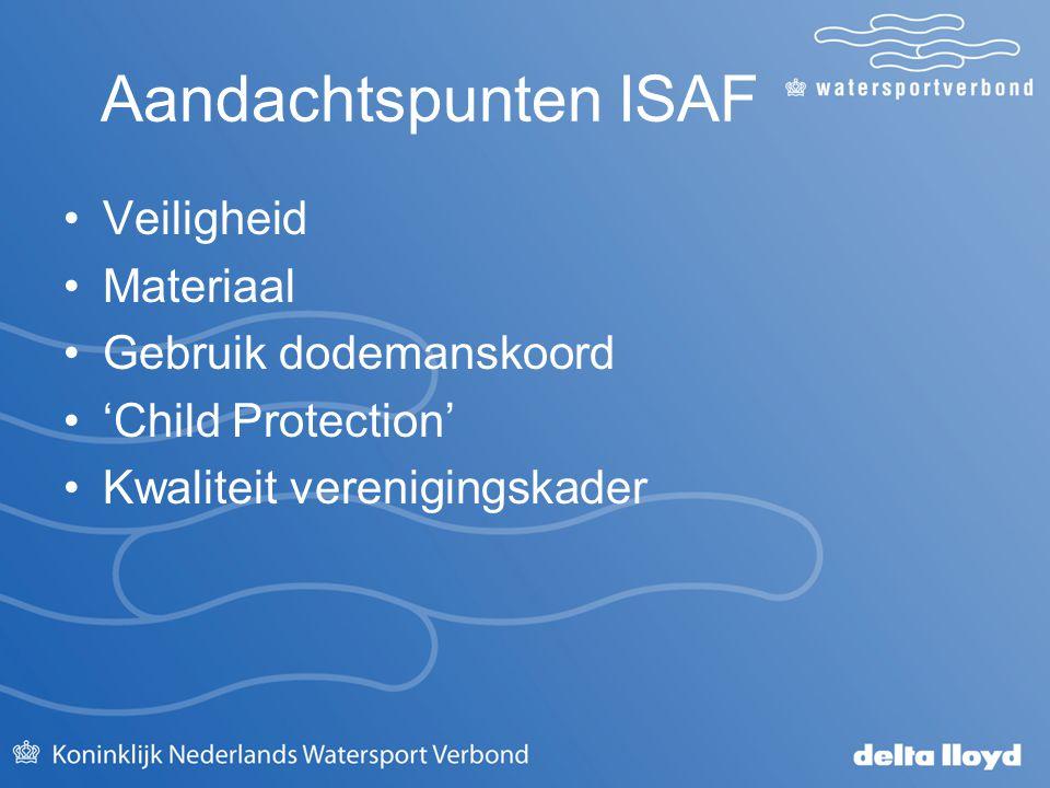 Aandachtspunten ISAF Veiligheid Materiaal Gebruik dodemanskoord 'Child Protection' Kwaliteit verenigingskader