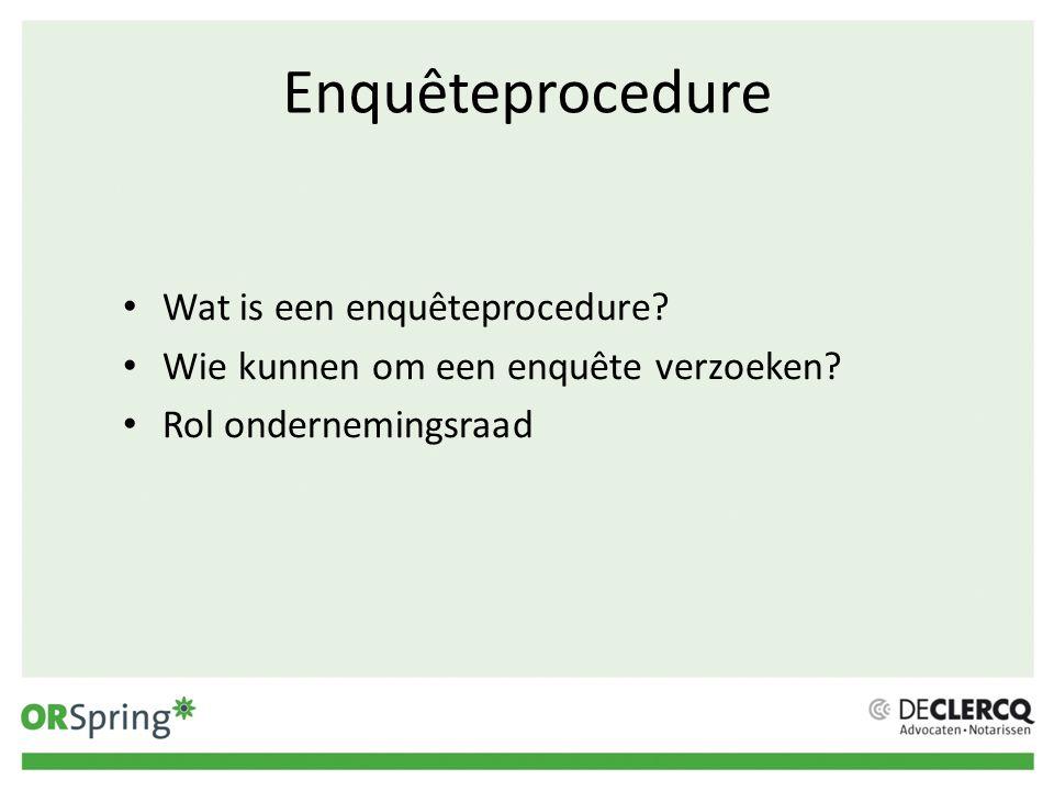 Enquêteprocedure Wat is een enquêteprocedure? Wie kunnen om een enquête verzoeken? Rol ondernemingsraad