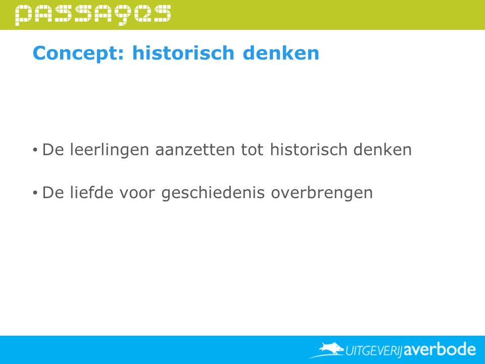 Concept: historisch denken De leerlingen aanzetten tot historisch denken De liefde voor geschiedenis overbrengen