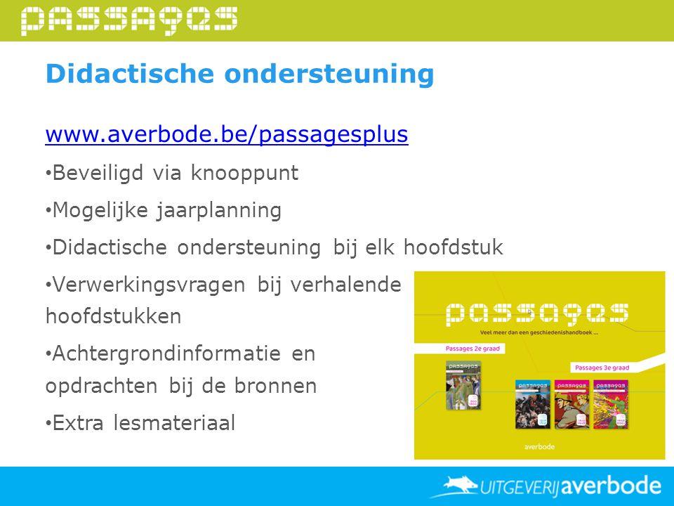Didactische ondersteuning www.averbode.be/passagesplus Beveiligd via knooppunt Mogelijke jaarplanning Didactische ondersteuning bij elk hoofdstuk Verw