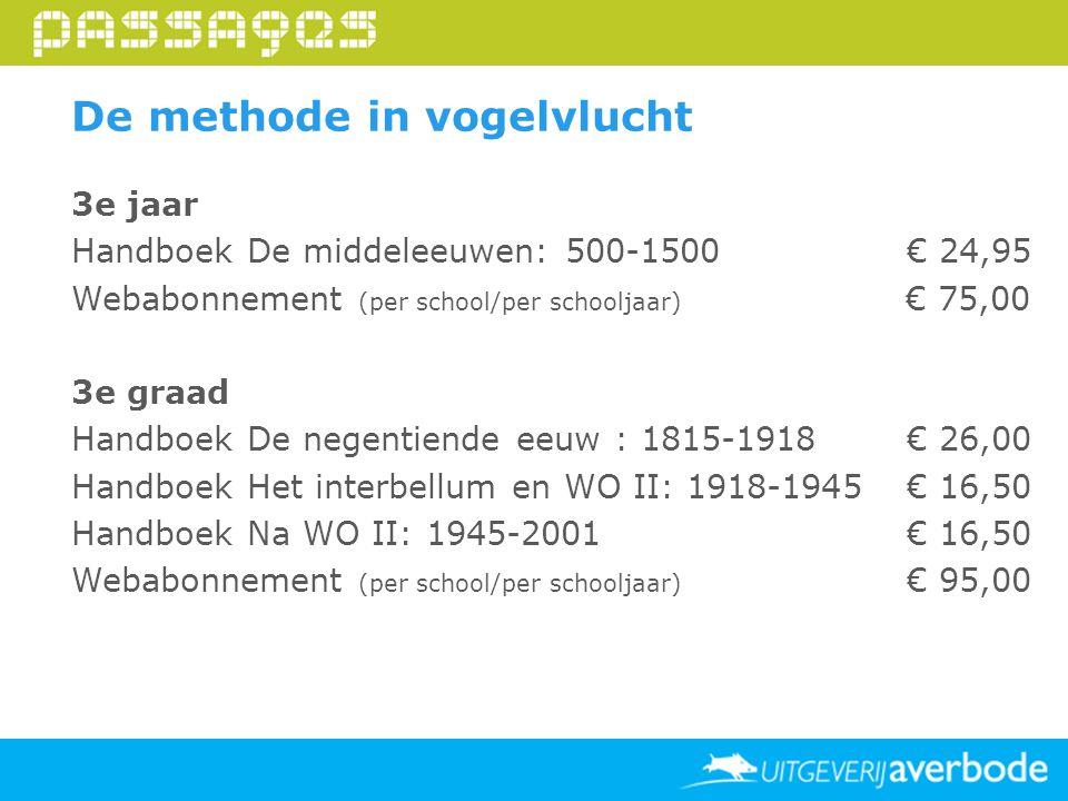 De methode in vogelvlucht 3e jaar Handboek De middeleeuwen: 500-1500 € 24,95 Webabonnement (per school/per schooljaar) € 75,00 3e graad Handboek De ne