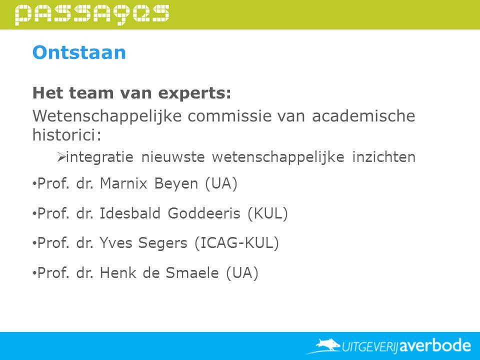 Ontstaan Het team van experts: Wetenschappelijke commissie van academische historici:  integratie nieuwste wetenschappelijke inzichten Prof. dr. Marn