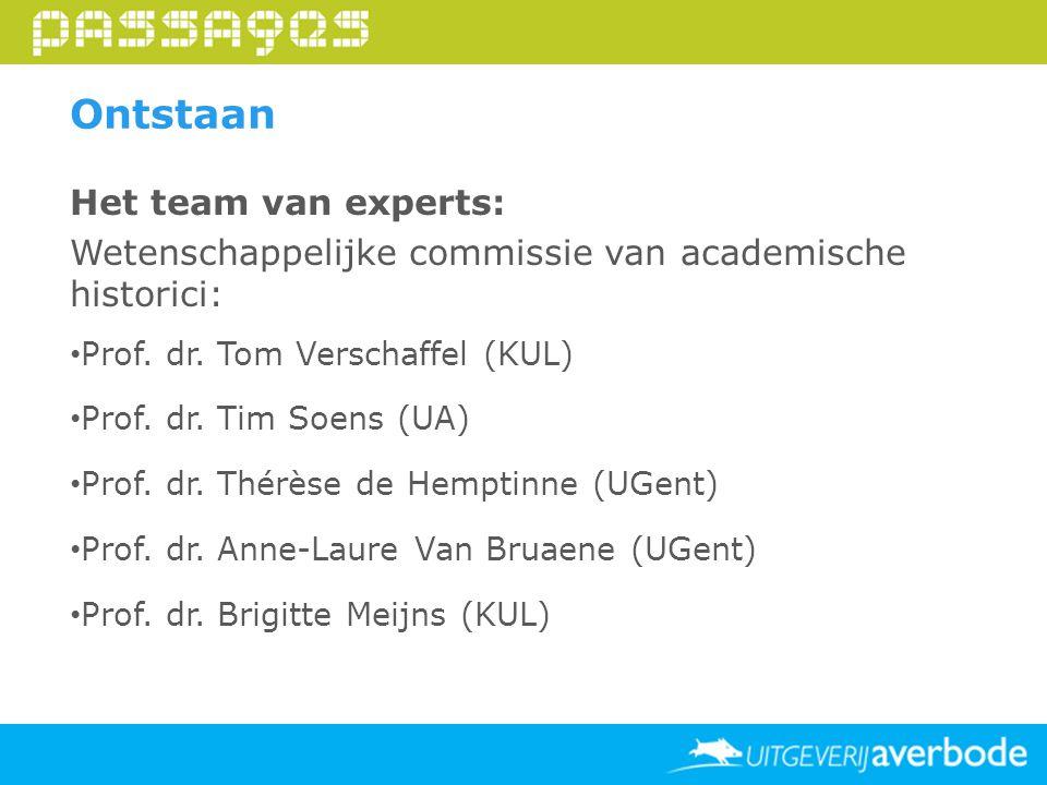 Ontstaan Het team van experts: Wetenschappelijke commissie van academische historici: Prof. dr. Tom Verschaffel (KUL) Prof. dr. Tim Soens (UA) Prof. d