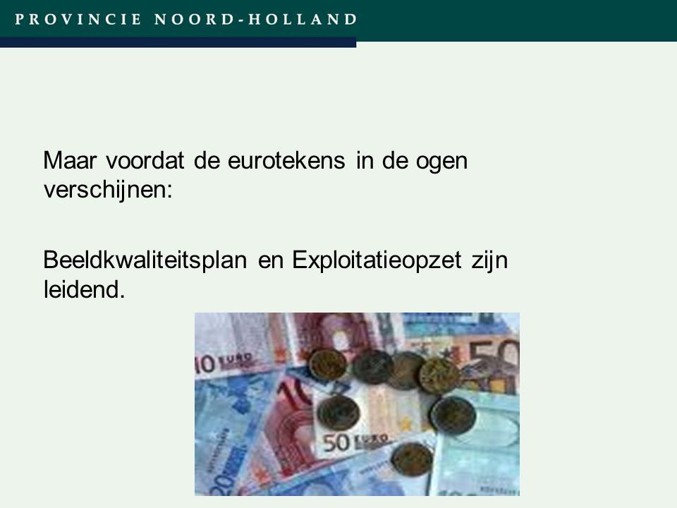 Titel presentatie (wijzigen in diamodel) Maar voordat de eurotekens in de ogen verschijnen: Beeldkwaliteitsplan en Exploitatieopzet zijn leidend.