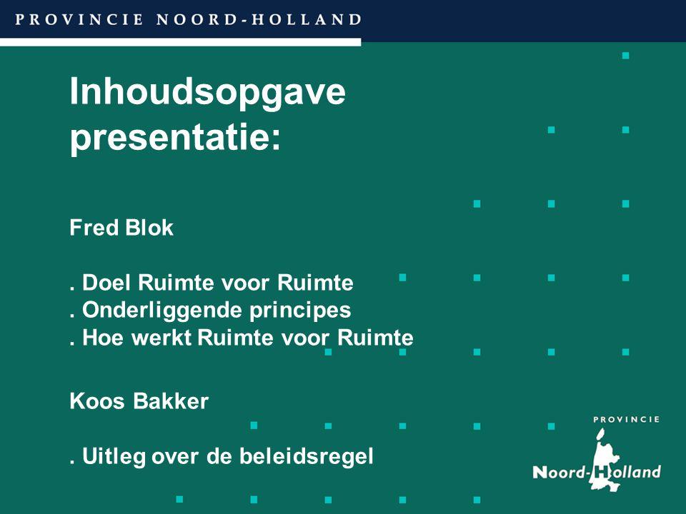 Inhoudsopgave presentatie: Fred Blok. Doel Ruimte voor Ruimte. Onderliggende principes. Hoe werkt Ruimte voor Ruimte Koos Bakker. Uitleg over de belei