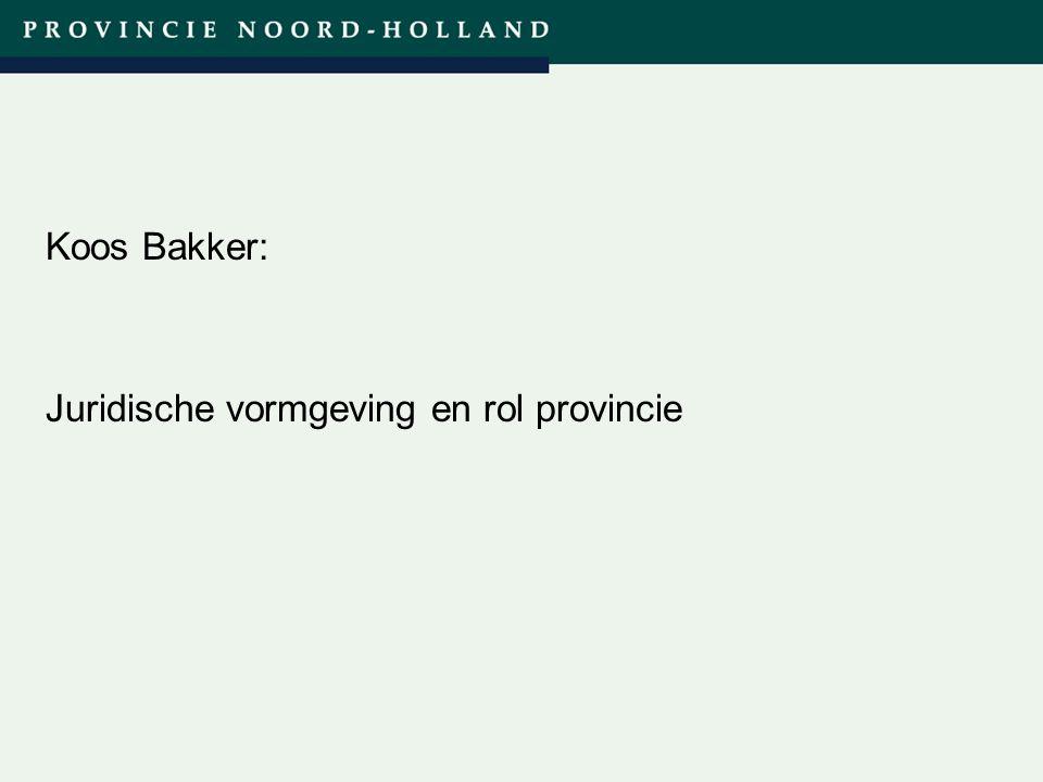 Titel presentatie (wijzigen in diamodel) Koos Bakker: Juridische vormgeving en rol provincie