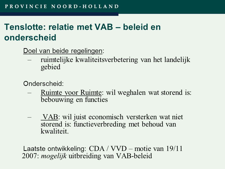 Titel presentatie (wijzigen in diamodel) Tenslotte: relatie met VAB – beleid en onderscheid Doel van beide regelingen: –ruimtelijke kwaliteitsverbeter