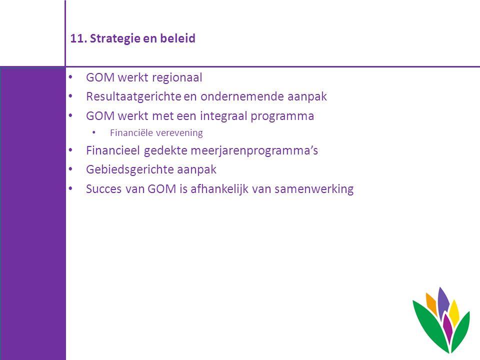 11. Strategie en beleid GOM werkt regionaal Resultaatgerichte en ondernemende aanpak GOM werkt met een integraal programma Financiële verevening Finan