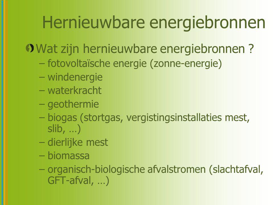 Hernieuwbare energiebronnen Wat zijn hernieuwbare energiebronnen ? –fotovoltaïsche energie (zonne-energie) –windenergie –waterkracht –geothermie –biog