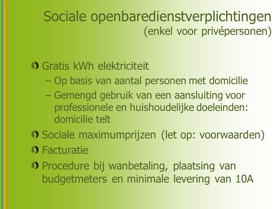 Sociale openbaredienstverplichtingen (enkel voor privépersonen) Gratis kWh elektriciteit –Op basis van aantal personen met domicilie –Gemengd gebruik