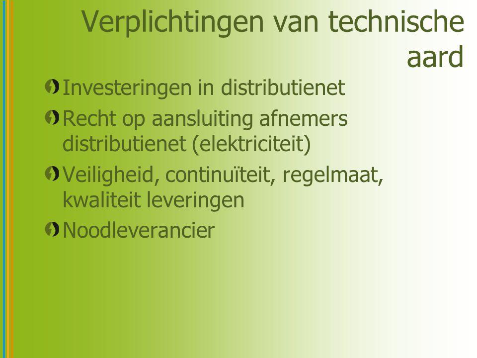 Verplichtingen van technische aard Investeringen in distributienet Recht op aansluiting afnemers distributienet (elektriciteit) Veiligheid, continuïteit, regelmaat, kwaliteit leveringen Noodleverancier