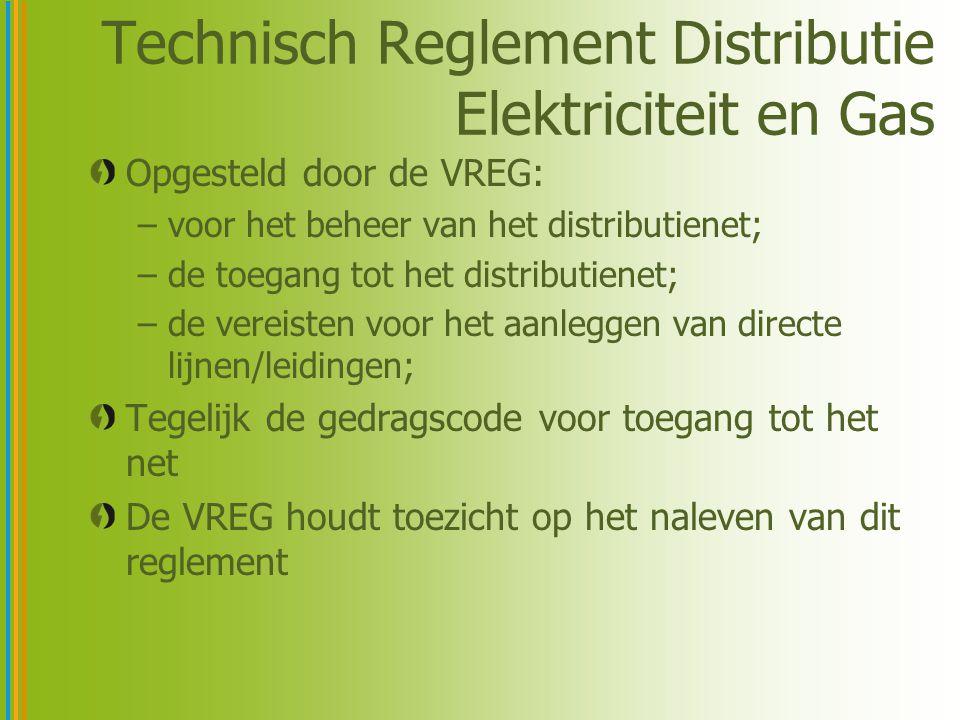 Technisch Reglement Distributie Elektriciteit en Gas Opgesteld door de VREG: –voor het beheer van het distributienet; –de toegang tot het distributienet; –de vereisten voor het aanleggen van directe lijnen/leidingen; Tegelijk de gedragscode voor toegang tot het net De VREG houdt toezicht op het naleven van dit reglement