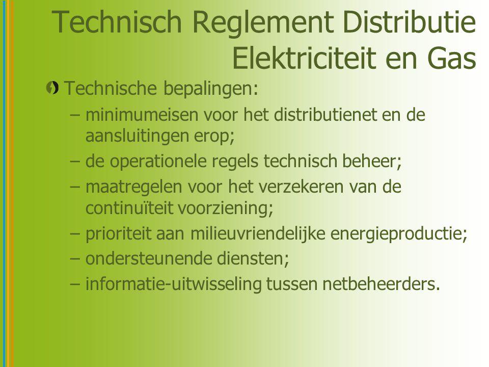 Technisch Reglement Distributie Elektriciteit en Gas Technische bepalingen: –minimumeisen voor het distributienet en de aansluitingen erop; –de operationele regels technisch beheer; –maatregelen voor het verzekeren van de continuïteit voorziening; –prioriteit aan milieuvriendelijke energieproductie; –ondersteunende diensten; –informatie-uitwisseling tussen netbeheerders.