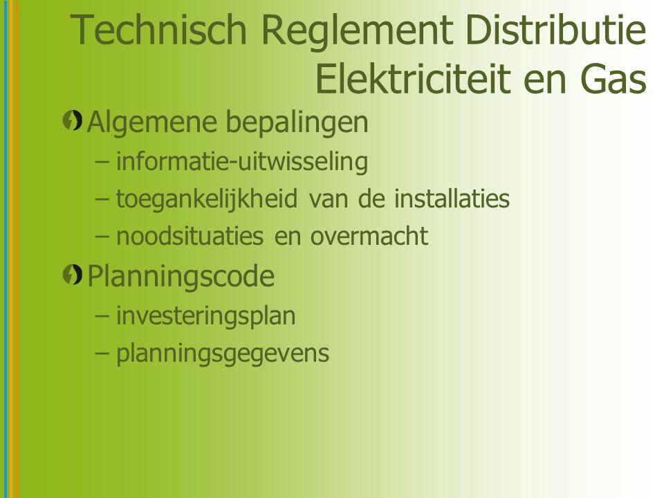 Technisch Reglement Distributie Elektriciteit en Gas Algemene bepalingen –informatie-uitwisseling –toegankelijkheid van de installaties –noodsituaties en overmacht Planningscode –investeringsplan –planningsgegevens