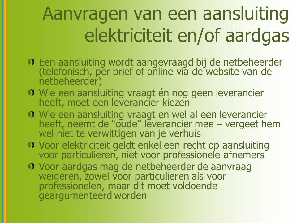 Aanvragen van een aansluiting elektriciteit en/of aardgas Een aansluiting wordt aangevraagd bij de netbeheerder (telefonisch, per brief of online via