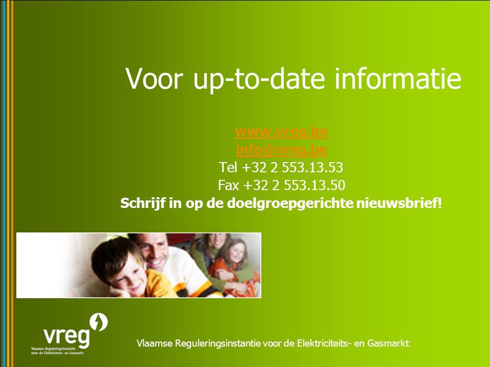 Vlaamse Reguleringsinstantie voor de Elektriciteits- en Gasmarkt Voor up-to-date informatie www.vreg.be info@vreg.be Tel +32 2 553.13.53 Fax +32 2 553.13.50 Schrijf in op de doelgroepgerichte nieuwsbrief!