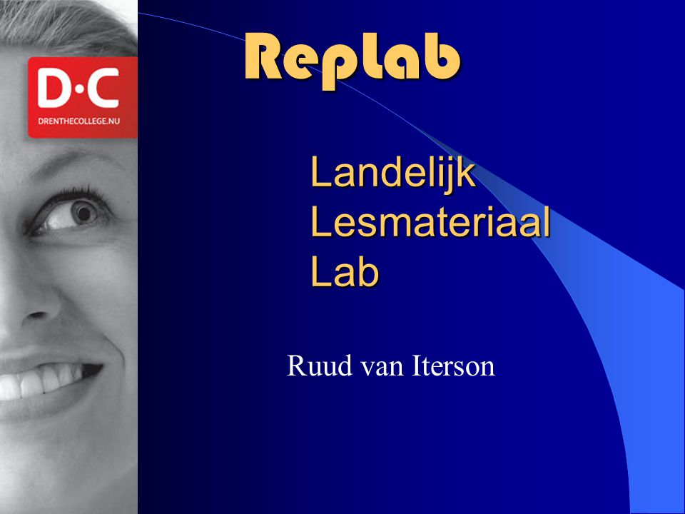 RepLab Lesmateriaal Doelen: Inzamelen lesmateriaal Eenvoudige logistiek Anytime anywhere
