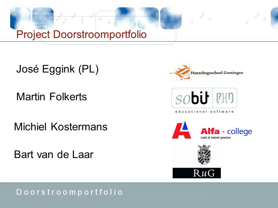 D o o r s t r o o m p o r t f o l i o Project Doorstroomportfolio Michiel Kostermans Bart van de Laar José Eggink (PL) Martin Folkerts