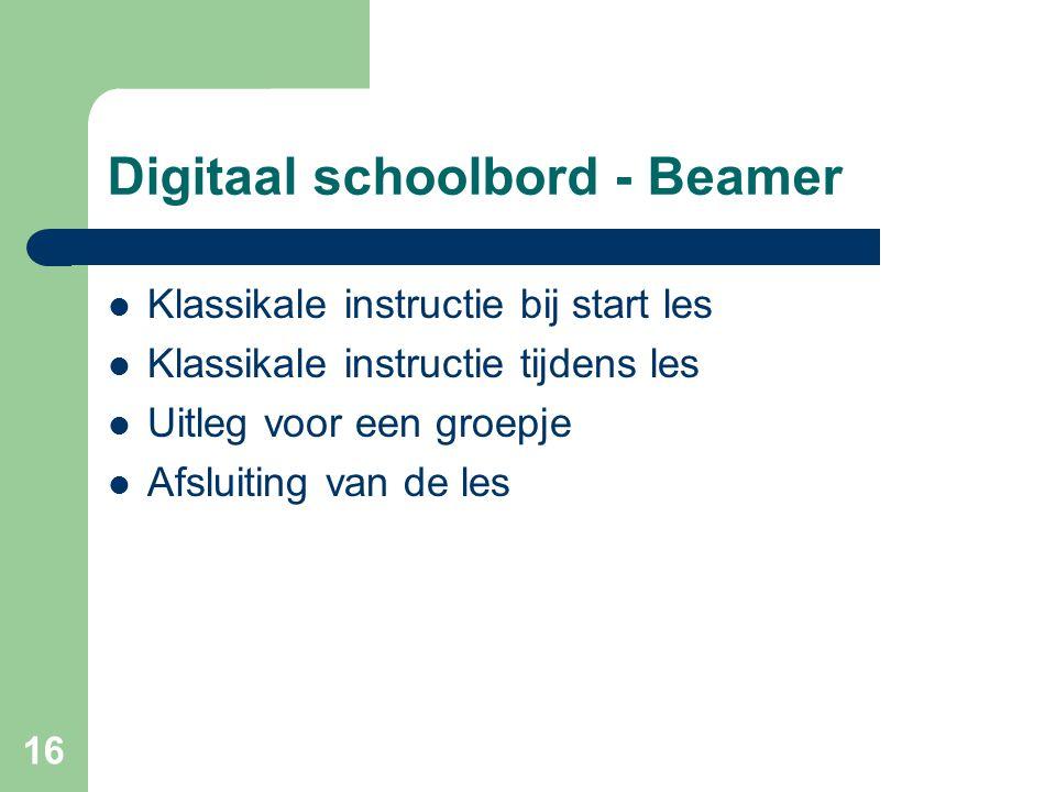 16 Digitaal schoolbord - Beamer Klassikale instructie bij start les Klassikale instructie tijdens les Uitleg voor een groepje Afsluiting van de les