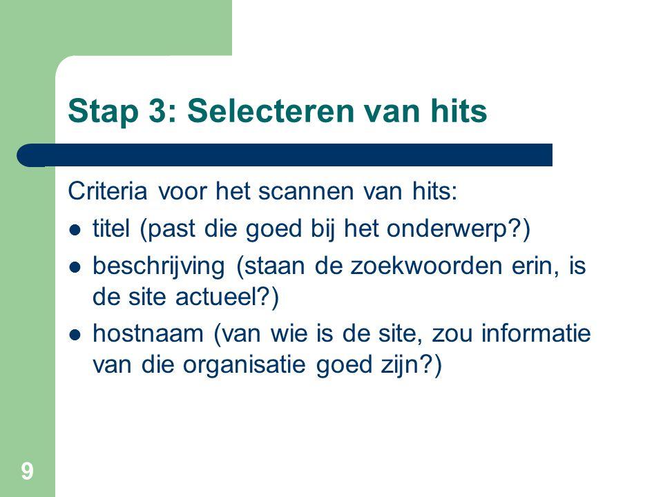 9 Stap 3: Selecteren van hits Criteria voor het scannen van hits: titel (past die goed bij het onderwerp?) beschrijving (staan de zoekwoorden erin, is
