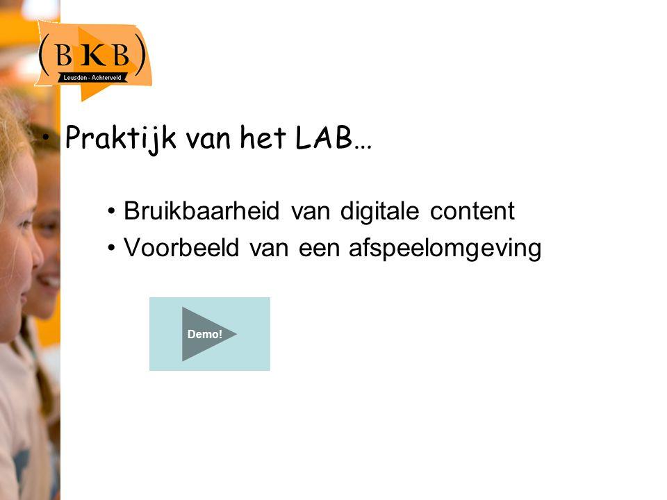 Praktijk van het LAB… Bruikbaarheid van digitale content Voorbeeld van een afspeelomgeving Demo!