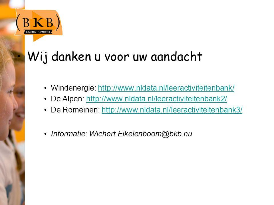 Wij danken u voor uw aandacht Windenergie: http://www.nldata.nl/leeractiviteitenbank/http://www.nldata.nl/leeractiviteitenbank/ De Alpen: http://www.nldata.nl/leeractiviteitenbank2/http://www.nldata.nl/leeractiviteitenbank2/ De Romeinen: http://www.nldata.nl/leeractiviteitenbank3/http://www.nldata.nl/leeractiviteitenbank3/ Informatie: Wichert.Eikelenboom@bkb.nu