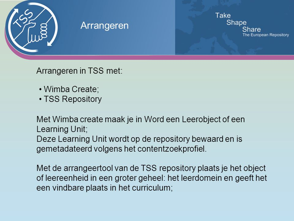 Arrangeren Wimba Create; TSS Repository Arrangeren in TSS met: Met Wimba create maak je in Word een Leerobject of een Learning Unit; Deze Learning Unit wordt op de repository bewaard en is gemetadateerd volgens het contentzoekprofiel.