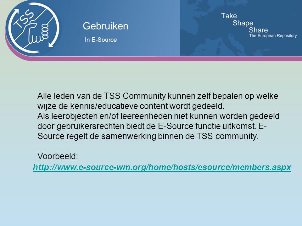 Gebruiken http://www.e-source-wm.org/home/hosts/esource/members.aspx Alle leden van de TSS Community kunnen zelf bepalen op welke wijze de kennis/educatieve content wordt gedeeld.