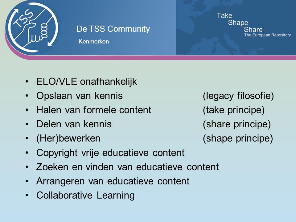 De TSS Community ELO/VLE onafhankelijk Opslaan van kennis (legacy filosofie) Halen van formele content (take principe) Delen van kennis (share principe) (Her)bewerken (shape principe) Copyright vrije educatieve content Zoeken en vinden van educatieve content Arrangeren van educatieve content Collaborative Learning Kenmerken