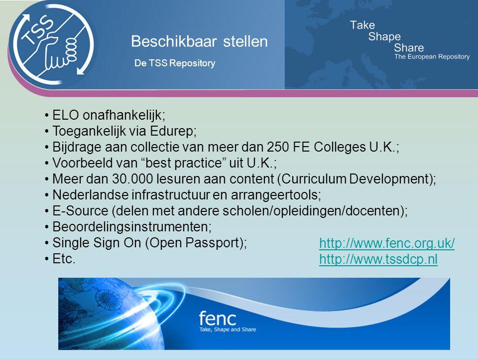 Beschikbaar stellen http://www.fenc.org.uk/ http://www.tssdcp.nl ELO onafhankelijk; Toegankelijk via Edurep; Bijdrage aan collectie van meer dan 250 FE Colleges U.K.; Voorbeeld van best practice uit U.K.; Meer dan 30.000 lesuren aan content (Curriculum Development); Nederlandse infrastructuur en arrangeertools; E-Source (delen met andere scholen/opleidingen/docenten); Beoordelingsinstrumenten; Single Sign On (Open Passport); Etc.