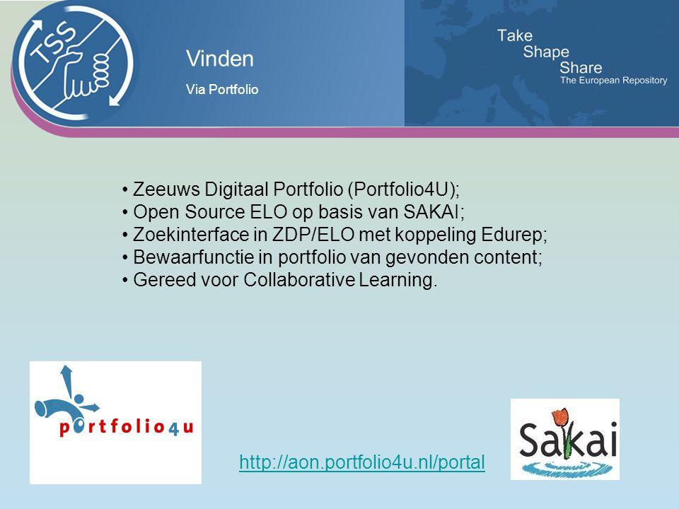 Vinden http://aon.portfolio4u.nl/portal Zeeuws Digitaal Portfolio (Portfolio4U); Open Source ELO op basis van SAKAI; Zoekinterface in ZDP/ELO met koppeling Edurep; Bewaarfunctie in portfolio van gevonden content; Gereed voor Collaborative Learning.