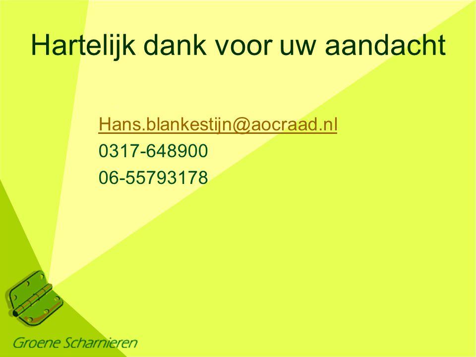 Hartelijk dank voor uw aandacht Hans.blankestijn@aocraad.nl 0317-648900 06-55793178